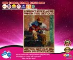 Guitar you don't stop playing when you get old poster2