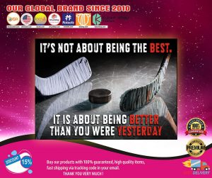 Hockey It's not about being the best it is about being better than you were yesterday poster2