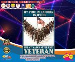 My time in uniform may be over but my watch never ends veteran poster1