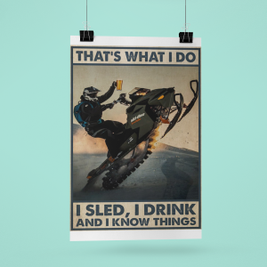 That's what I do I sled I drink and I know things poster11