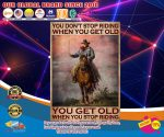 Old man cowboy You don't stop riding when you get old poster4