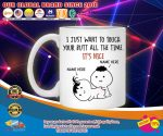 Personalized I just want to touch your butt all the time custom mug4