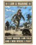 I am a marine I fight where I am told and I win where I fight poster