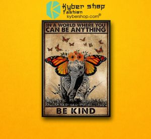 Elephant In a world where you can be anything be kind poster7