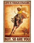 Life is touch cowgirl but so are you poster