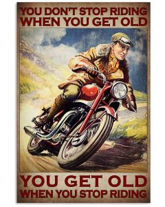 Man You don't stop riding when you get old poster