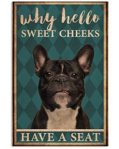 French bulldog why hello sweet cheeks have a seat poster