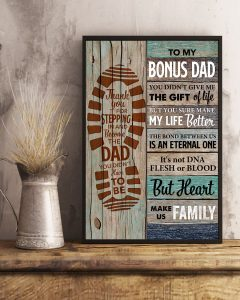 To my bonus dad you didn't give me the gift of life but you sure make my life better poster