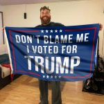 Don't Blame Me I Voted For Trump Flag