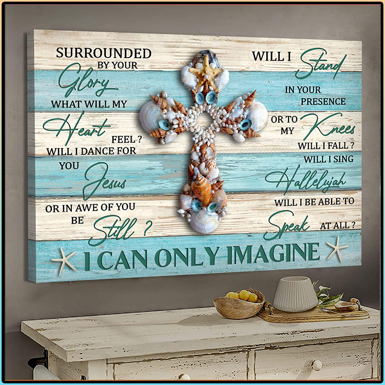Seashell Cross Surrounded By Your Glory What Will My Heart Feel Will I Dance For You I Can Only Imagine Canvas